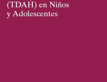 Trastorno por Déficit de Atención con Hiperactividad (TDAH) en Niños y Adolescentes